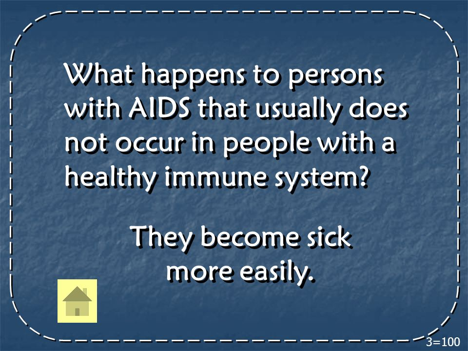 3=100 What happens to persons with AIDS that usually does not occur in people with a healthy immune system.