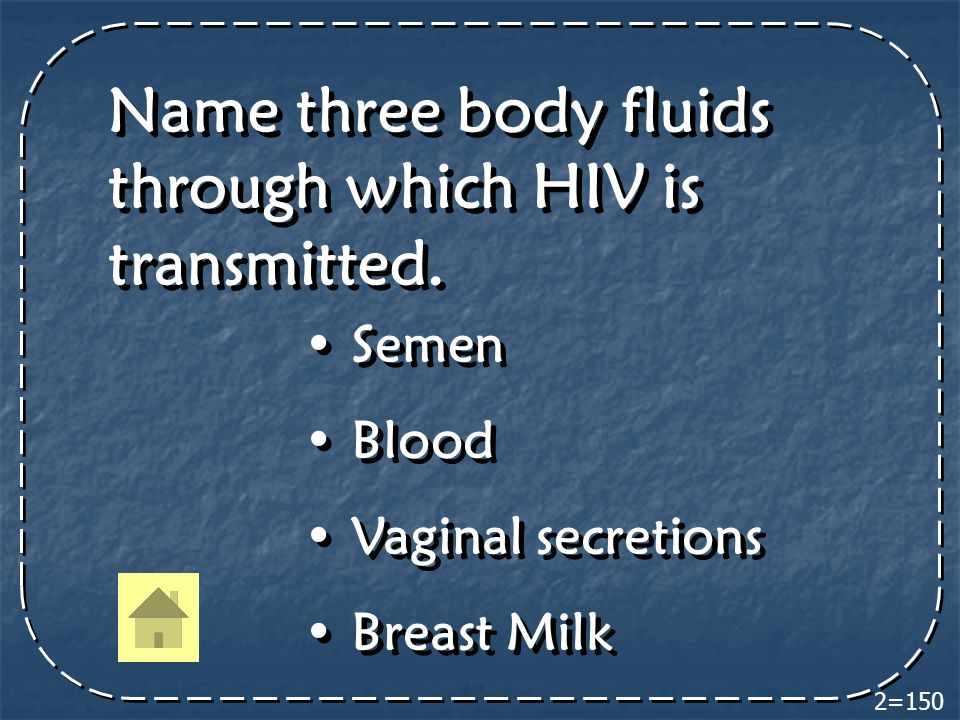 Name three body fluids through which HIV is transmitted.
