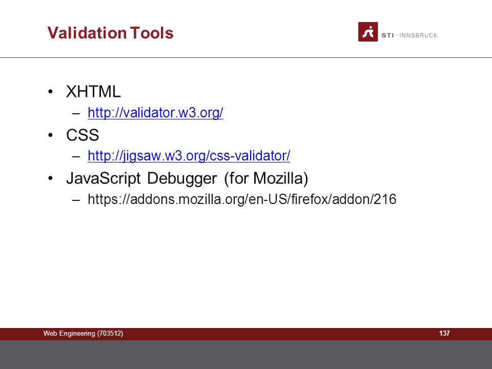 Web Engineering (703512) Validation Tools XHTML –  CSS –  JavaScript Debugger (for Mozilla) –  137