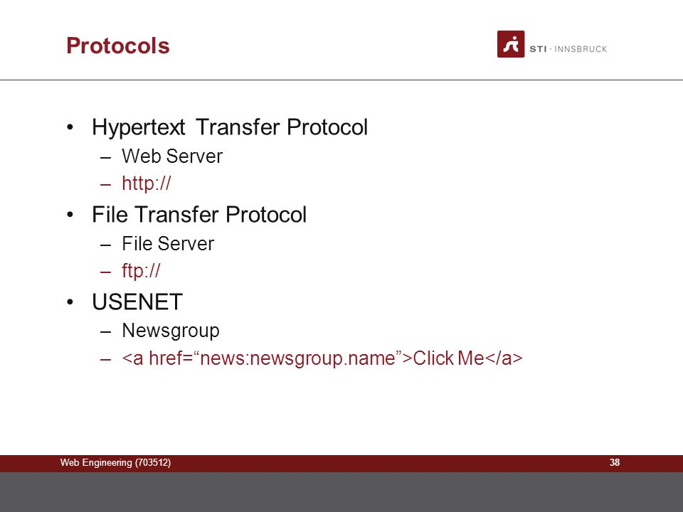 Web Engineering (703512) Protocols Hypertext Transfer Protocol –Web Server –  File Transfer Protocol –File Server –ftp:// USENET –Newsgroup – Click Me 38