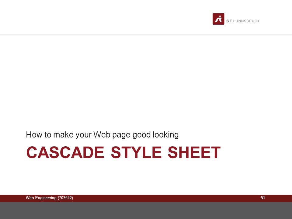 Web Engineering (703512) CASCADE STYLE SHEET How to make your Web page good looking 51