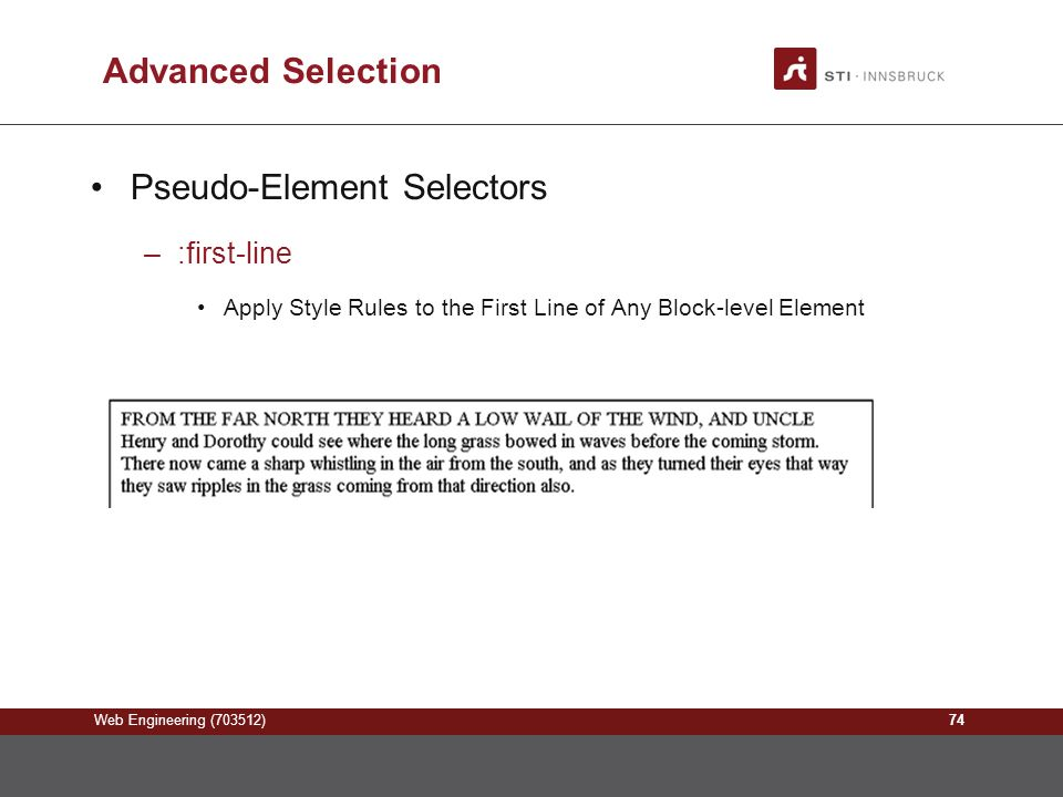 Web Engineering (703512) Advanced Selection Pseudo-Element Selectors –:first-line Apply Style Rules to the First Line of Any Block-level Element 74
