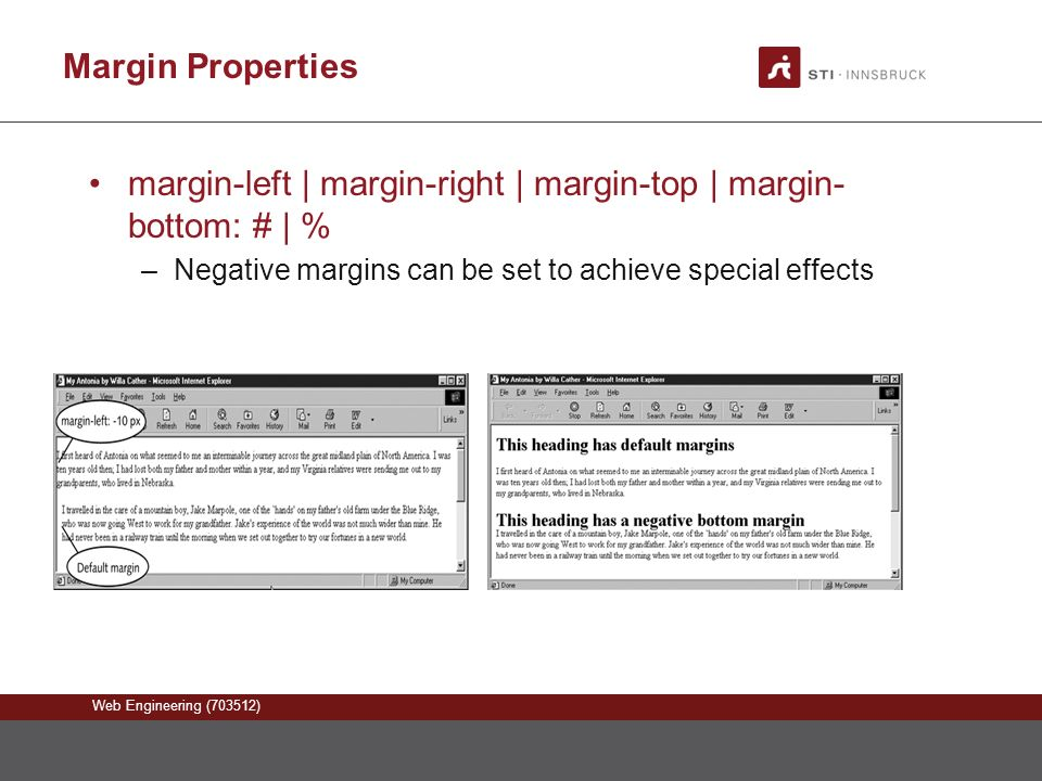 Web Engineering (703512) Margin Properties margin-left | margin-right | margin-top | margin- bottom: # | % –Negative margins can be set to achieve special effects