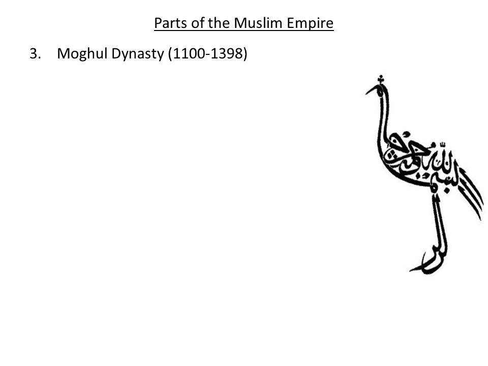 Parts of the Muslim Empire 3.Moghul Dynasty ( )
