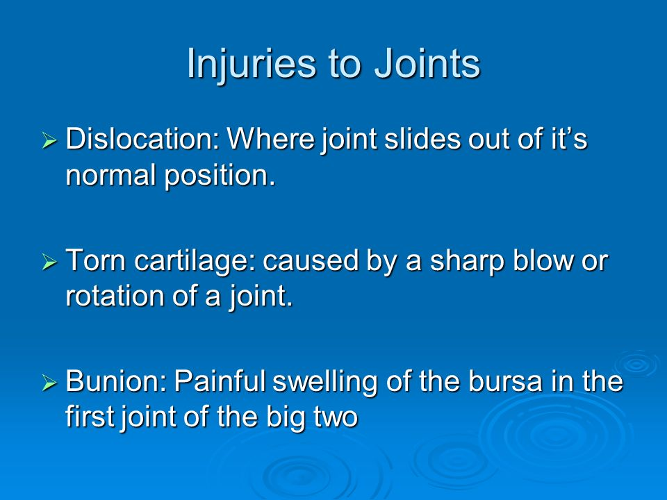 Injuries to Joints  Dislocation: Where joint slides out of it's normal position.