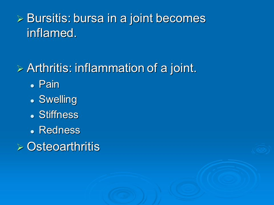  Bursitis: bursa in a joint becomes inflamed.  Arthritis: inflammation of a joint.