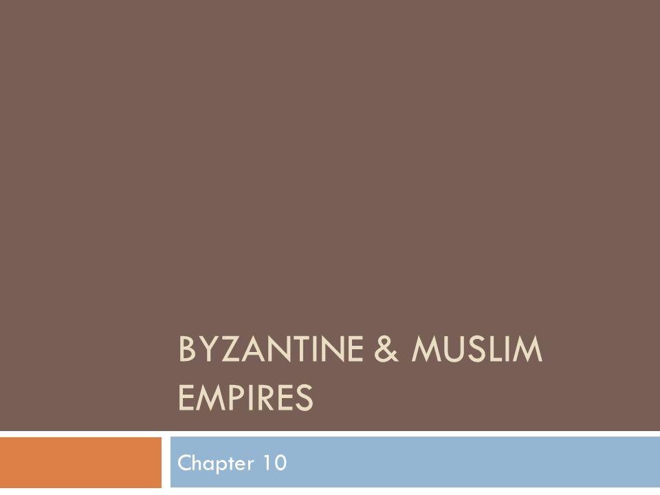BYZANTINE & MUSLIM EMPIRES Chapter 10