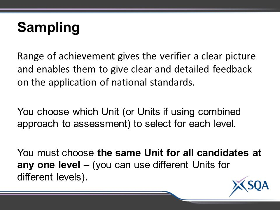 Sampling Range of achievement gives the verifier a clear picture and enables them to give clear and detailed feedback on the application of national standards.