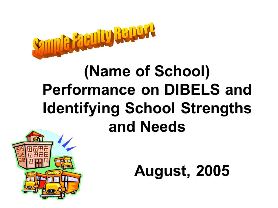 (Name of School) Performance on DIBELS and Identifying School Strengths and Needs August, 2005