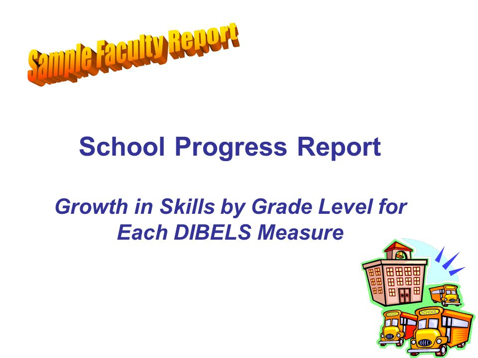 School Progress Report Growth in Skills by Grade Level for Each DIBELS Measure