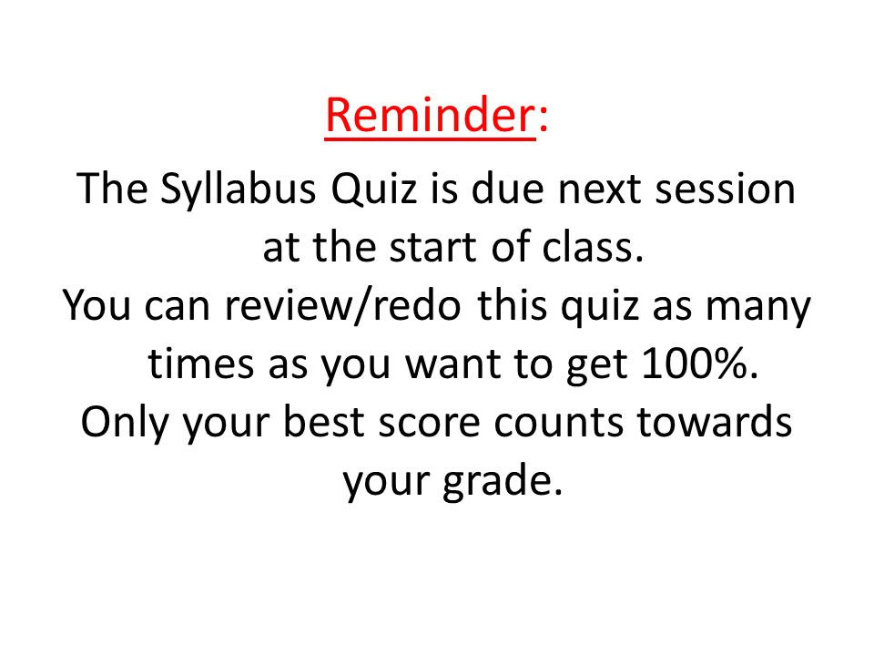 Reminder: The Syllabus Quiz is due next session at the start of class.