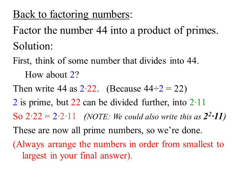 Back to factoring numbers: Factor the number 44 into a product of primes.