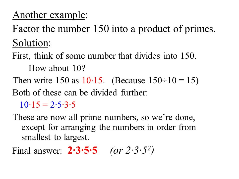 Another example: Factor the number 150 into a product of primes.