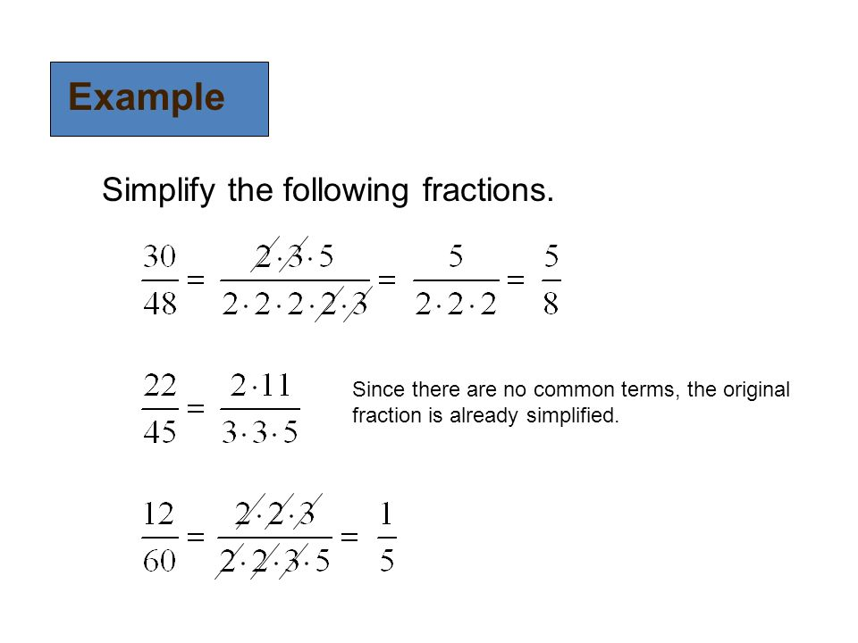 Example Simplify the following fractions.