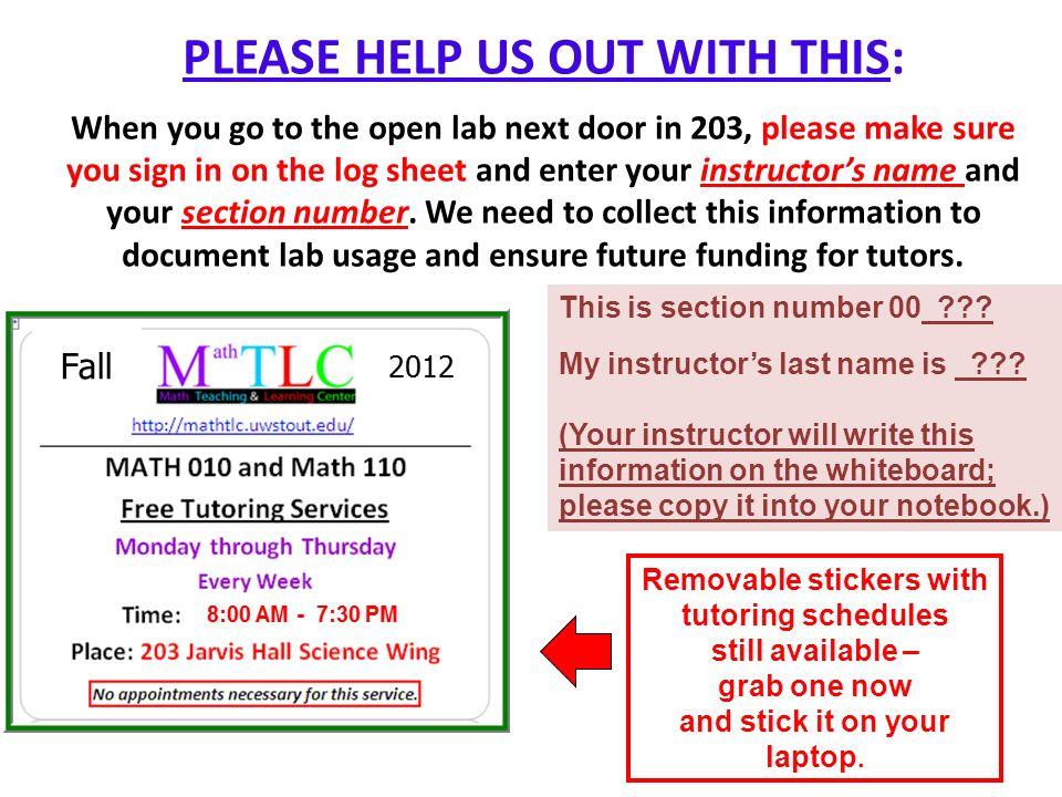 PLEASE HELP US OUT WITH THIS: When you go to the open lab next door in 203, please make sure you sign in on the log sheet and enter your instructor's name and your section number.