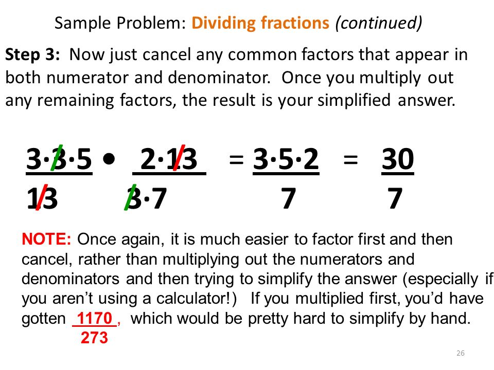 Step 3: Now just cancel any common factors that appear in both numerator and denominator.