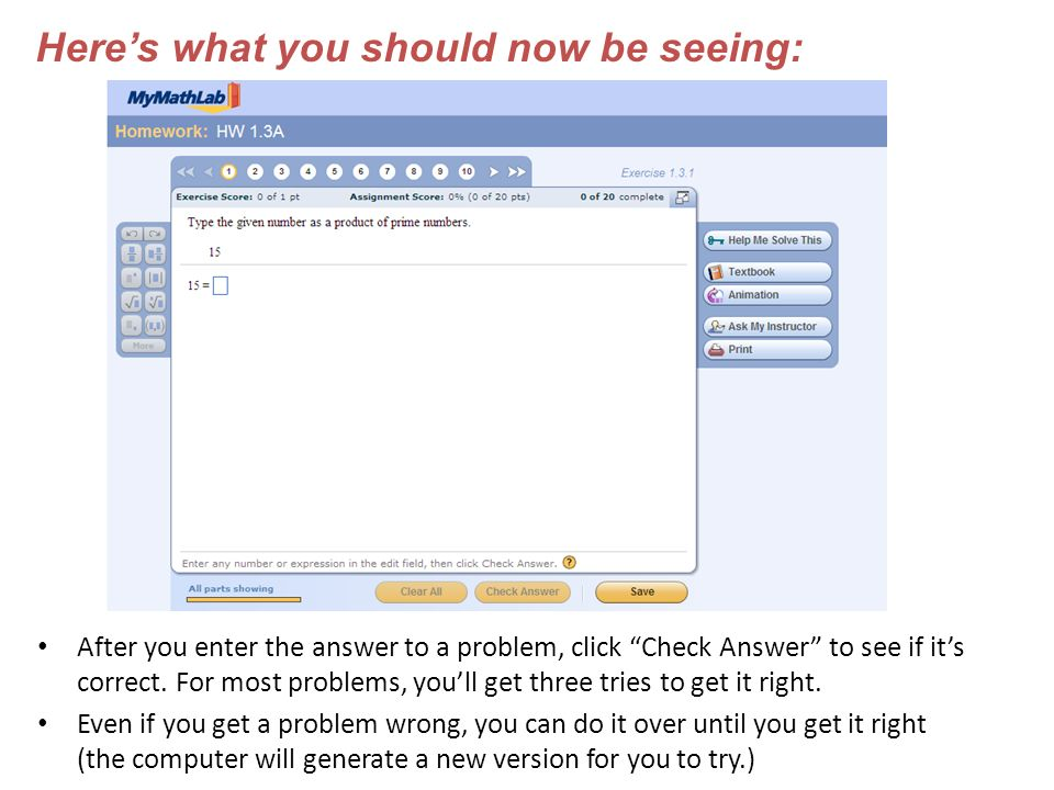 After you enter the answer to a problem, click Check Answer to see if it's correct.
