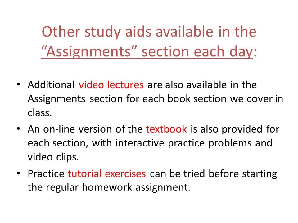Other study aids available in the Assignments section each day: Additional video lectures are also available in the Assignments section for each book section we cover in class.