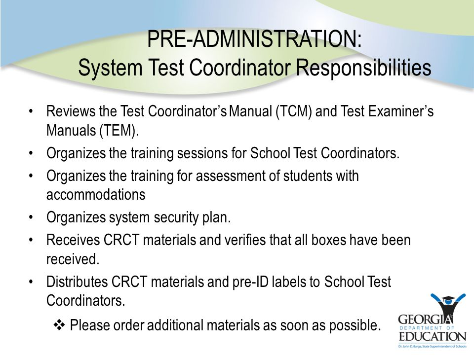 PRE-ADMINISTRATION: System Test Coordinator Responsibilities Reviews the Test Coordinator's Manual (TCM) and Test Examiner's Manuals (TEM).