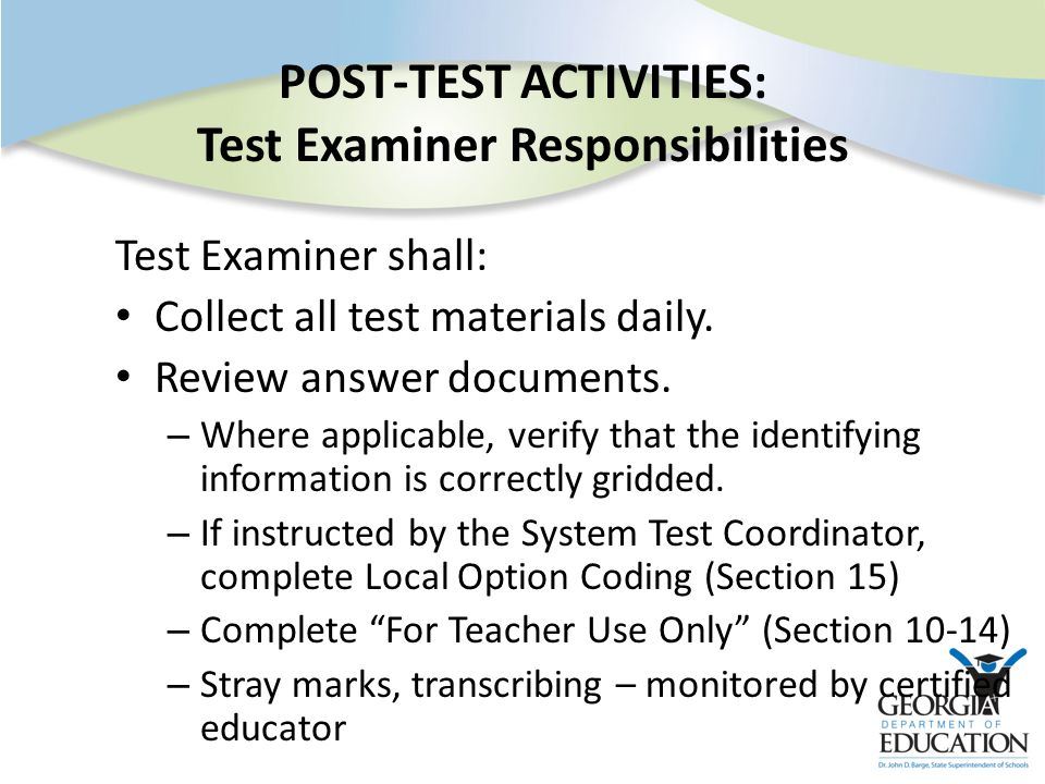 POST-TEST ACTIVITIES: Test Examiner Responsibilities Test Examiner shall: Collect all test materials daily.