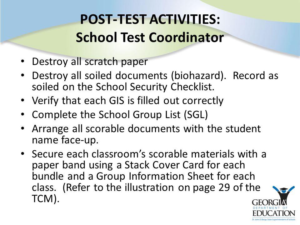 POST-TEST ACTIVITIES: School Test Coordinator Destroy all scratch paper Destroy all soiled documents (biohazard).