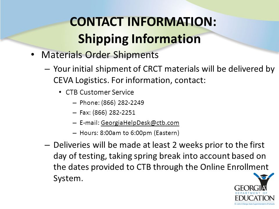 CONTACT INFORMATION: Shipping Information Materials Order Shipments – Your initial shipment of CRCT materials will be delivered by CEVA Logistics.