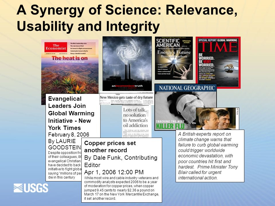A Synergy of Science: Relevance, Usability and Integrity Evangelical Leaders Join Global Warming Initiative - New York Times February 8, 2006 By LAURIE GOODSTEIN Despite opposition from some of their colleagues, 86 evangelical Christian leaders have decided to back a major initiative to fight global warming, saying millions of people could die in this century Copper prices set another record By Dale Funk, Contributing Editor Apr 1, :00 PM While most wire and cable industry veterans and commodity analysts expected 2006 to be a year of moderation for copper prices, when copper jumped 9.45 cents to nearly $2.36 a pound on March 17 on the New York Mercantile Exchange, it set another record.