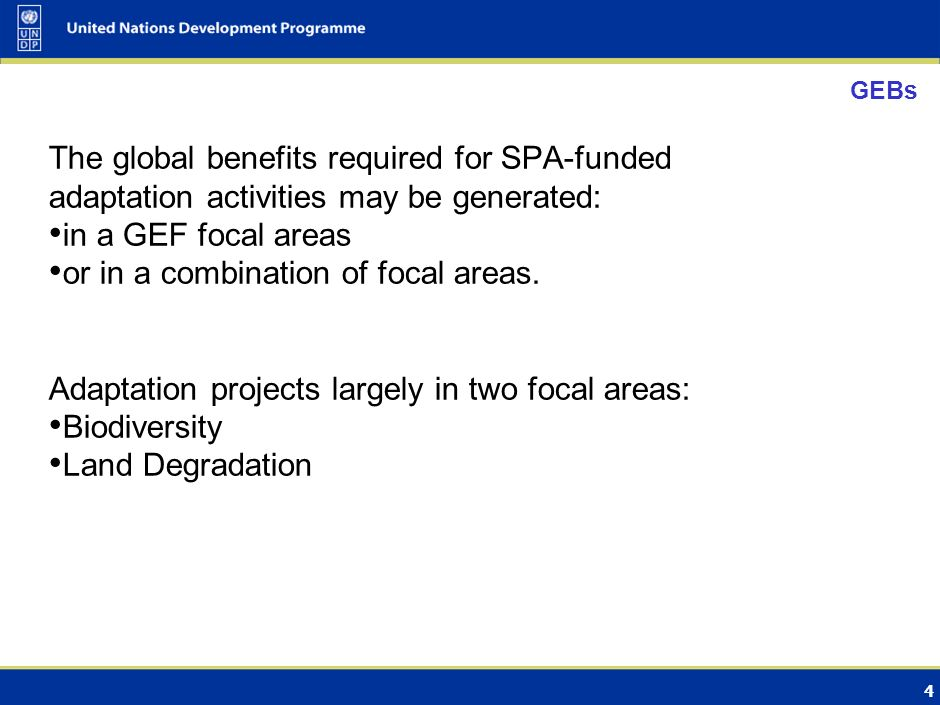 4 GEBs The global benefits required for SPA-funded adaptation activities may be generated: in a GEF focal areas or in a combination of focal areas.