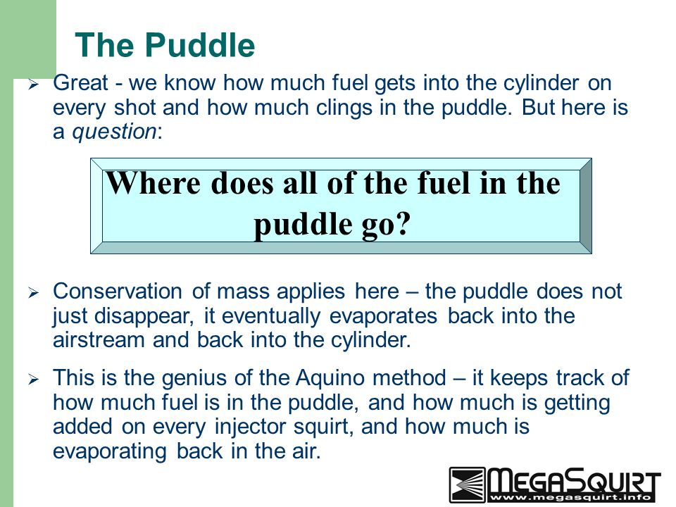 17 The Puddle  Great - we know how much fuel gets into the cylinder on every shot and how much clings in the puddle.