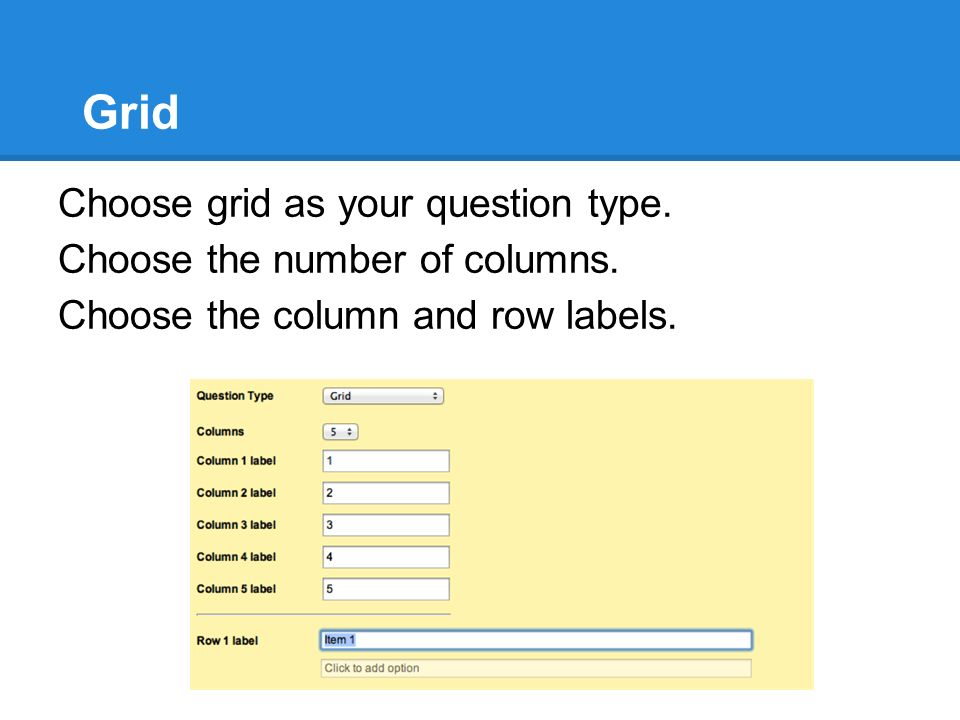 Grid Choose grid as your question type. Choose the number of columns.
