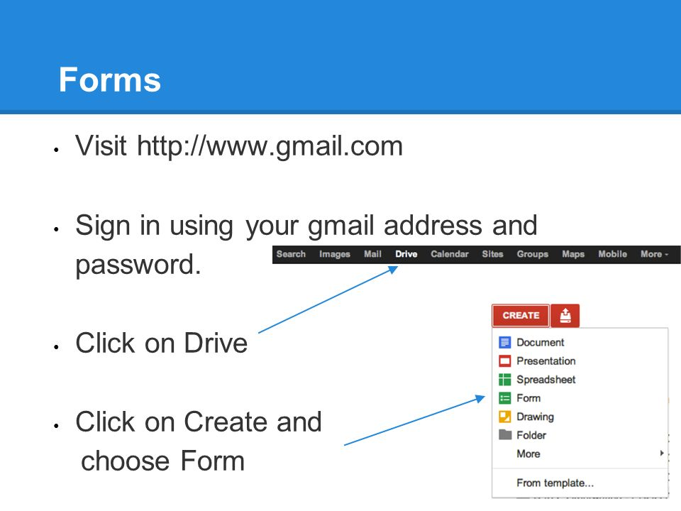 Forms Visit   Sign in using your gmail address and password.