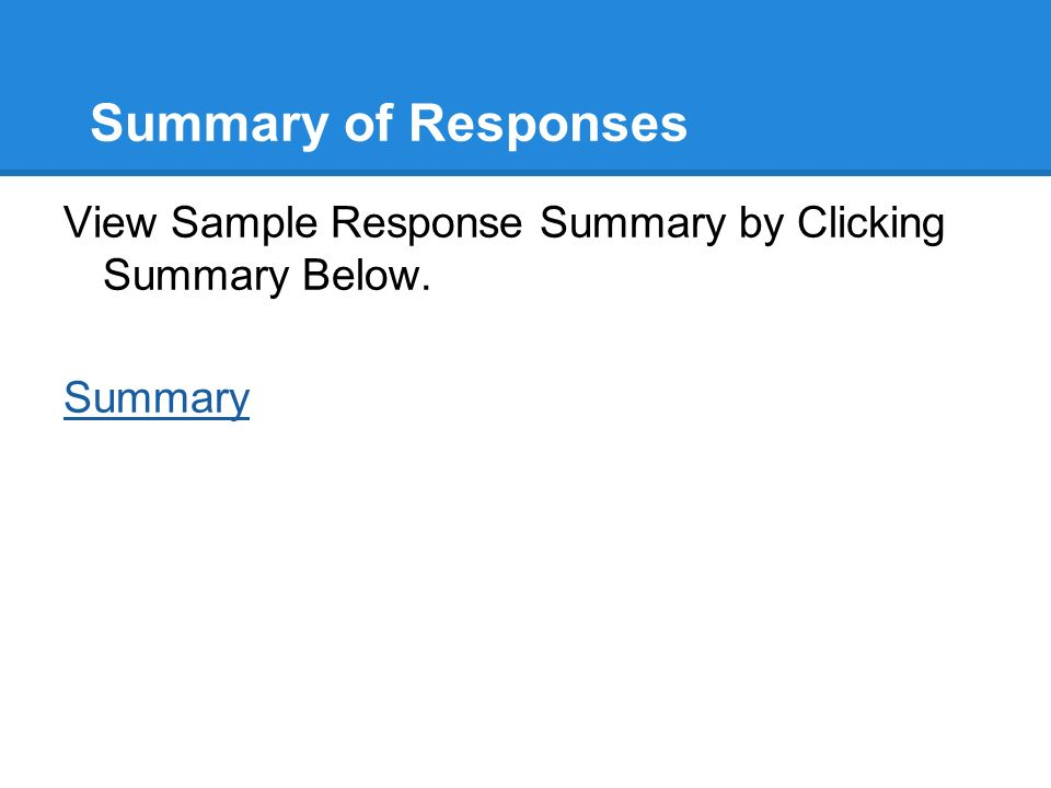 Summary of Responses View Sample Response Summary by Clicking Summary Below. Summary