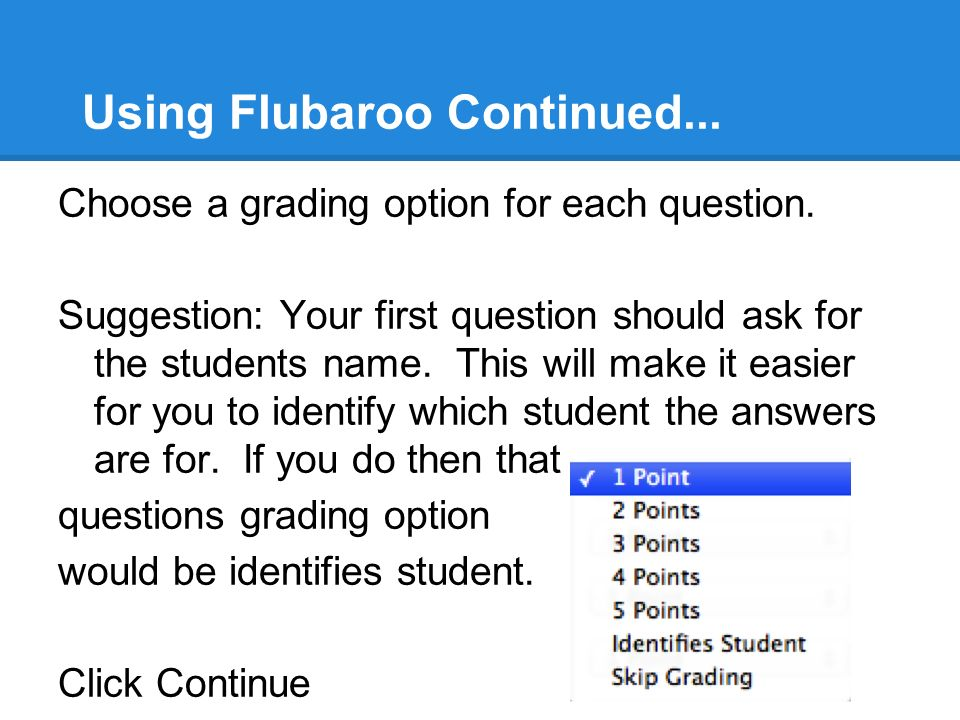 Using Flubaroo Continued... Choose a grading option for each question.