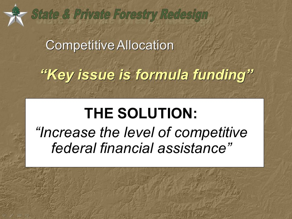 Competitive Allocation Key issue is formula funding THE SOLUTION: Increase the level of competitive federal financial assistance