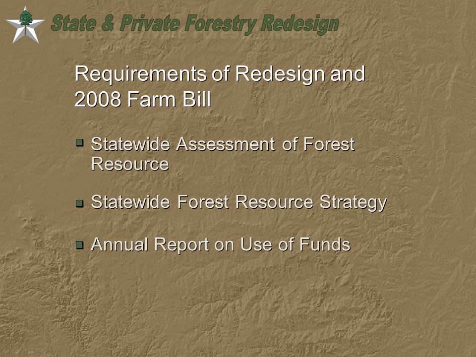 Requirements of Redesign and 2008 Farm Bill Statewide Assessment of Forest Resource Statewide Forest Resource Strategy Annual Report on Use of Funds