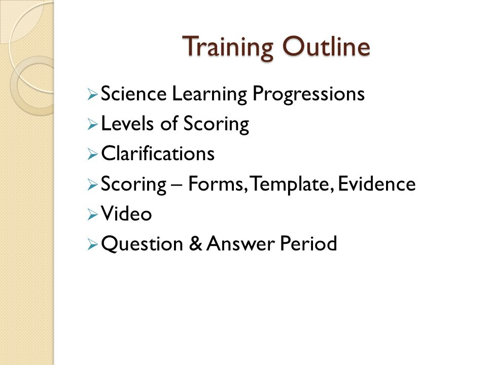 2 Training Outline  Science Learning Progressions  Levels Of Scoring   Clarifications  Scoring U2013 Forms, Template, Evidence  Video  Question ...