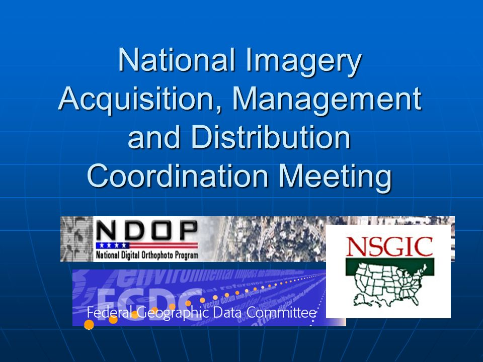 National Imagery Acquisition, Management and Distribution Coordination Meeting