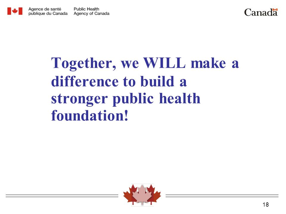 18 Together, we WILL make a difference to build a stronger public health foundation!