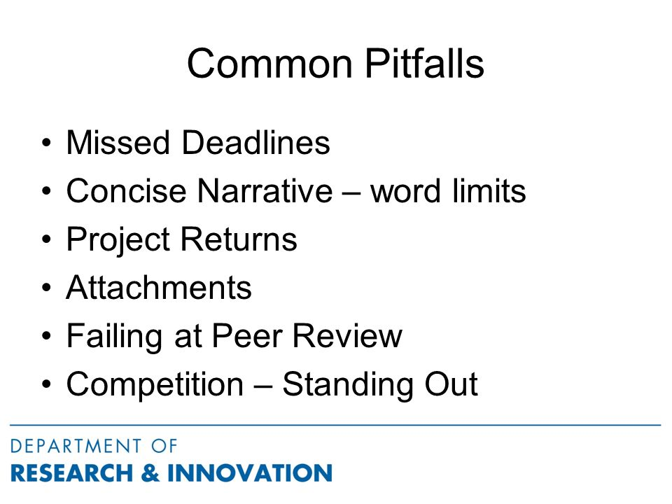 Common Pitfalls Missed Deadlines Concise Narrative – word limits Project Returns Attachments Failing at Peer Review Competition – Standing Out