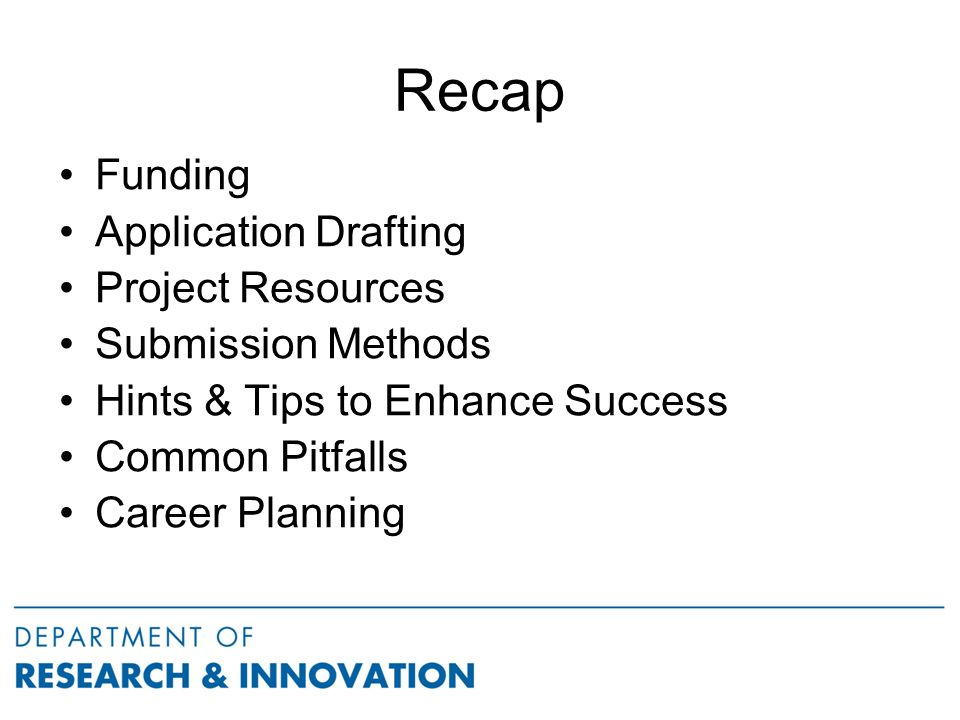 Recap Funding Application Drafting Project Resources Submission Methods Hints & Tips to Enhance Success Common Pitfalls Career Planning