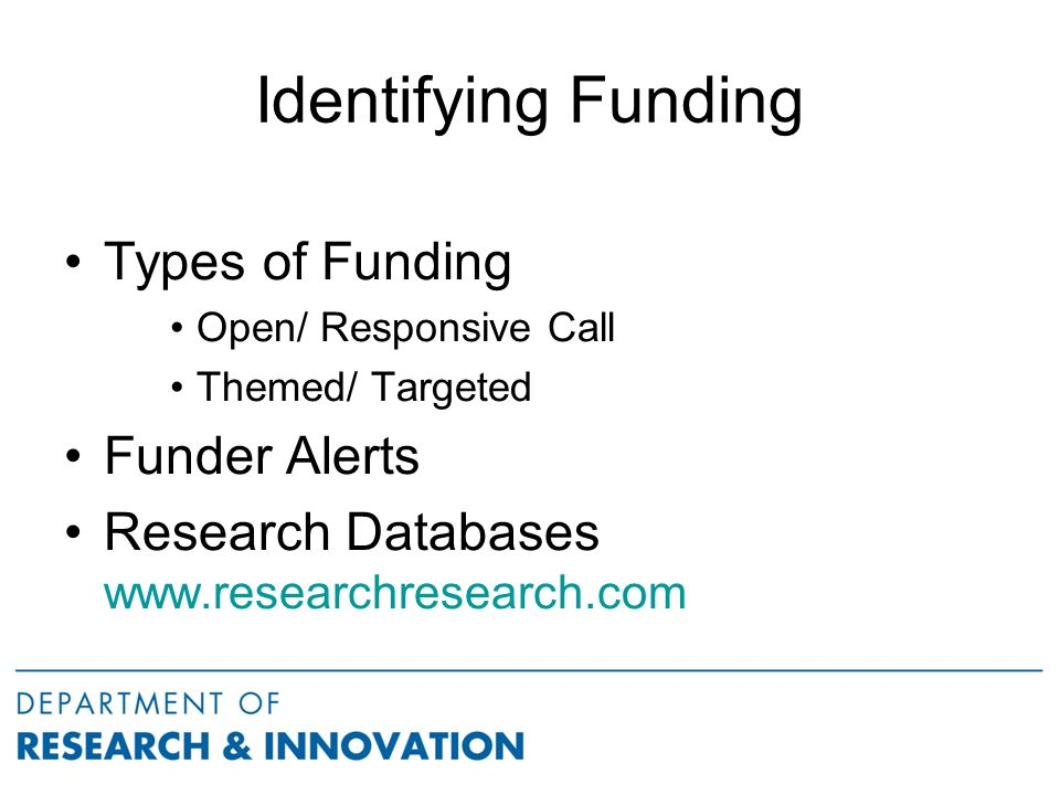 Identifying Funding Types of Funding Open/ Responsive Call Themed/ Targeted Funder Alerts Research Databases