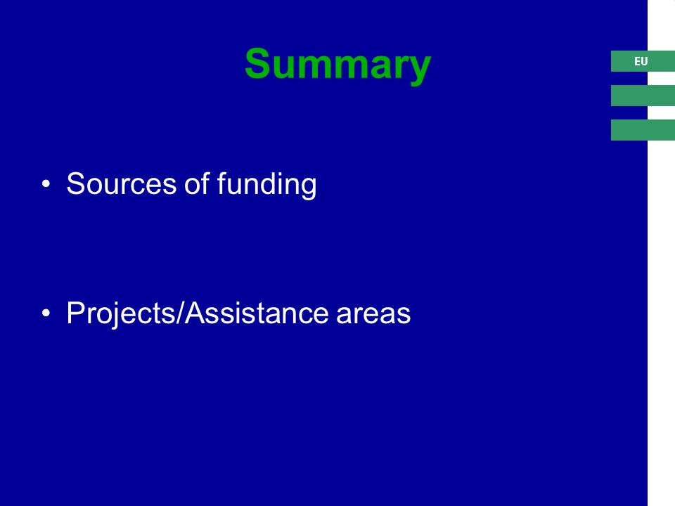 EU Summary Sources of funding Projects/Assistance areas
