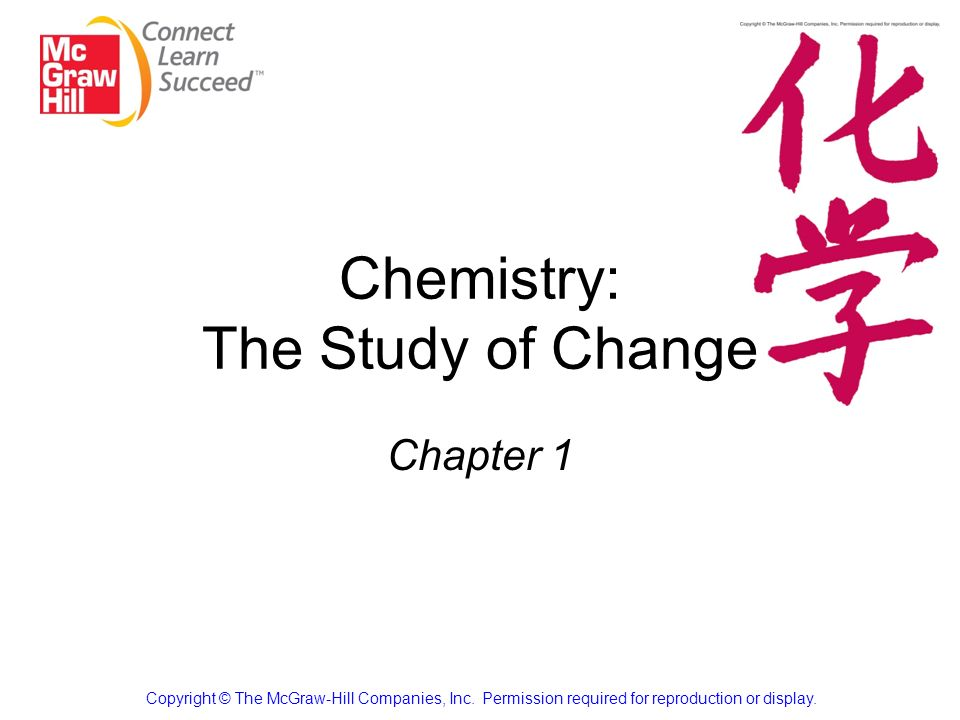 Chemistry: The Study of Change Chapter 1 Copyright © The McGraw-Hill Companies, Inc.