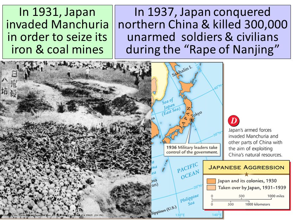 In 1931, Japan invaded Manchuria in order to seize its iron & coal mines In 1937, Japan conquered northern China & killed 300,000 unarmed soldiers & civilians during the Rape of Nanjing