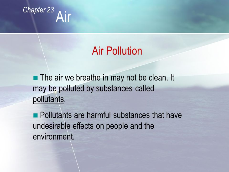 Air Pollution The air we breathe in may not be clean.