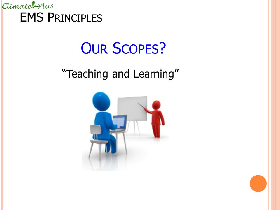 O UR S COPES ? Teaching and Learning EMS P RINCIPLES