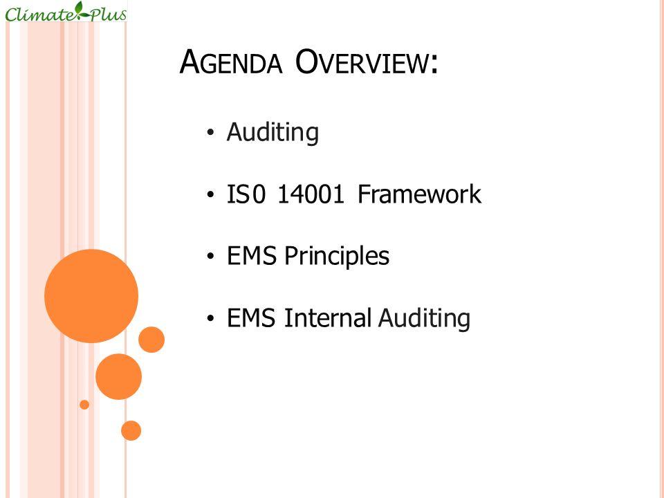 A GENDA O VERVIEW : Auditing IS0 14001 Framework EMS Principles EMS Internal Auditing
