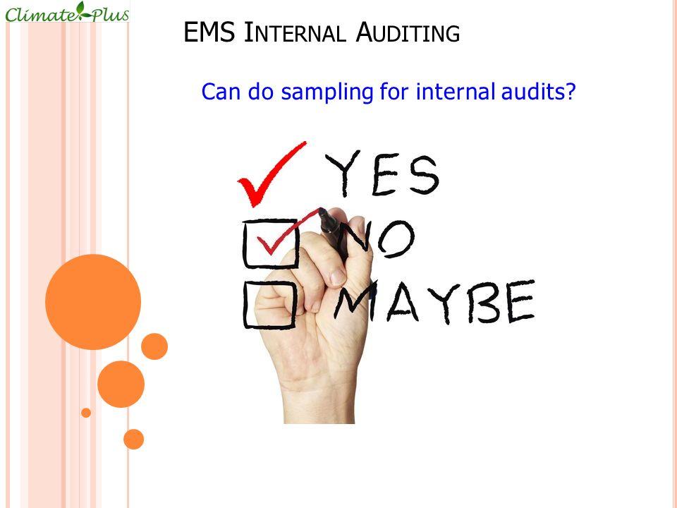 EMS I NTERNAL A UDITING Can do sampling for internal audits?