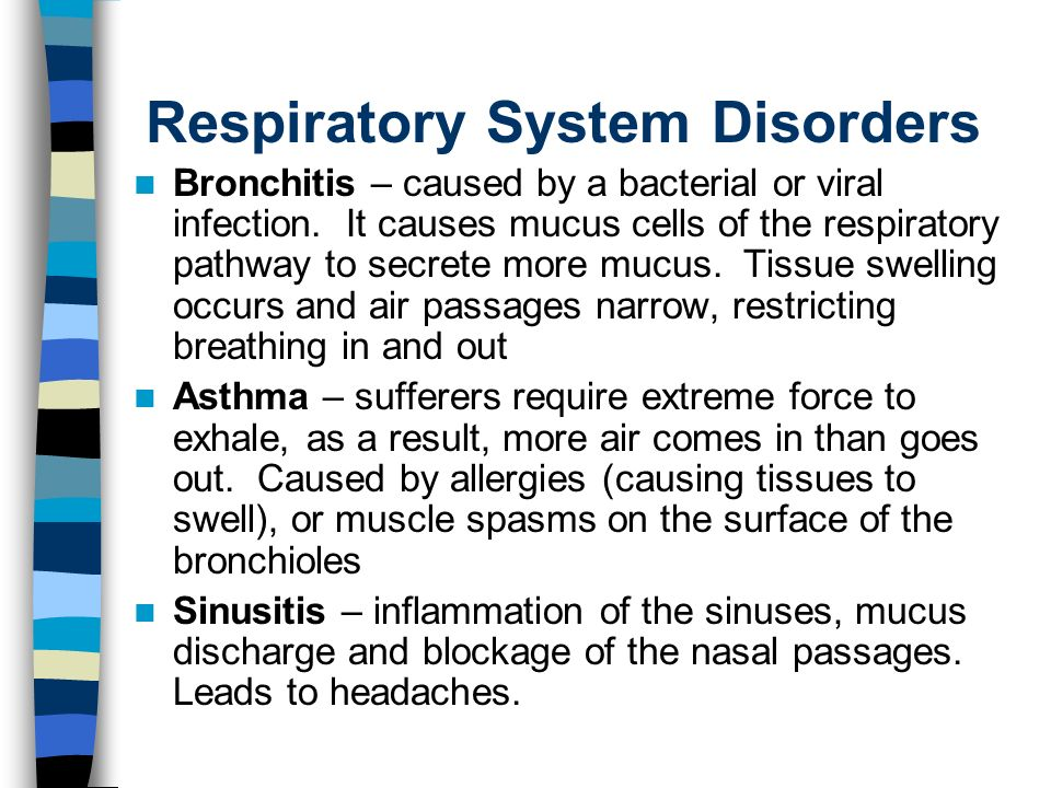 Respiratory System Disorders Bronchitis – caused by a bacterial or viral infection.