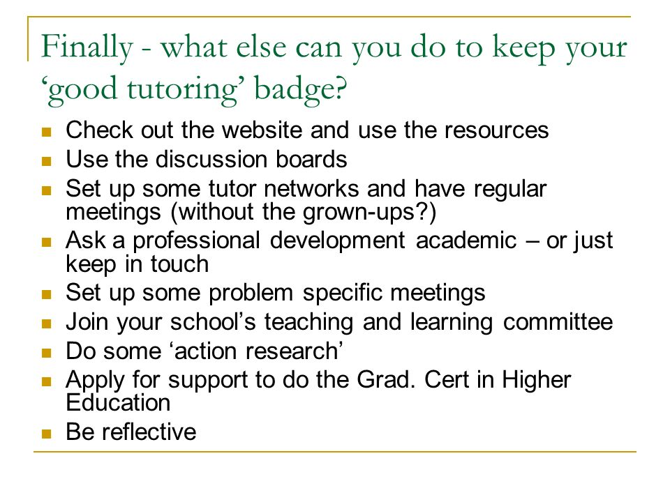 Finally - what else can you do to keep your 'good tutoring' badge.